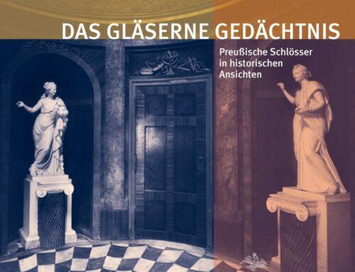 Das gläserne Gedächtnis – Preussens Schlösser in historischen Ansichten